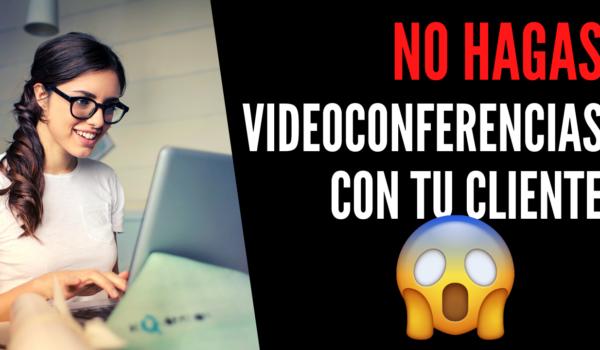 No hagas ventas por videoconferencia con tu cliente