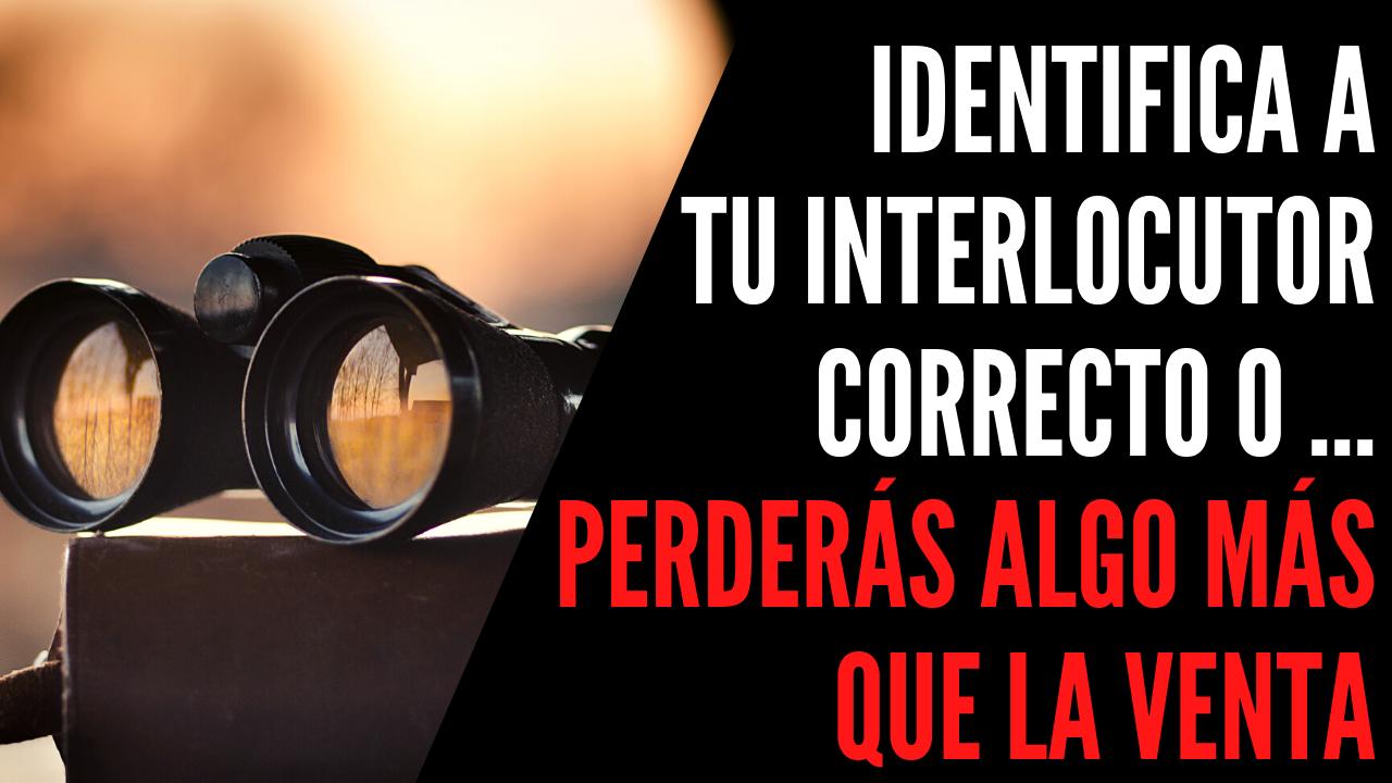 Identifica al interlocutor correcto … o perderás algo más que a venta