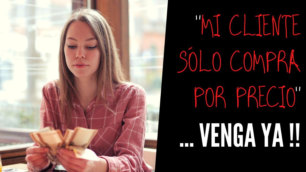 «Mi cliente sólo compra por precio» … venga ya !!!