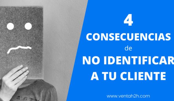 4 consecuencias de no identificar a tu cliente