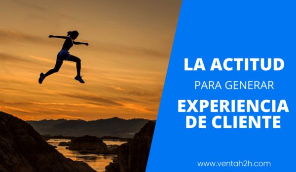 La actitud para generar experiencia de cliente